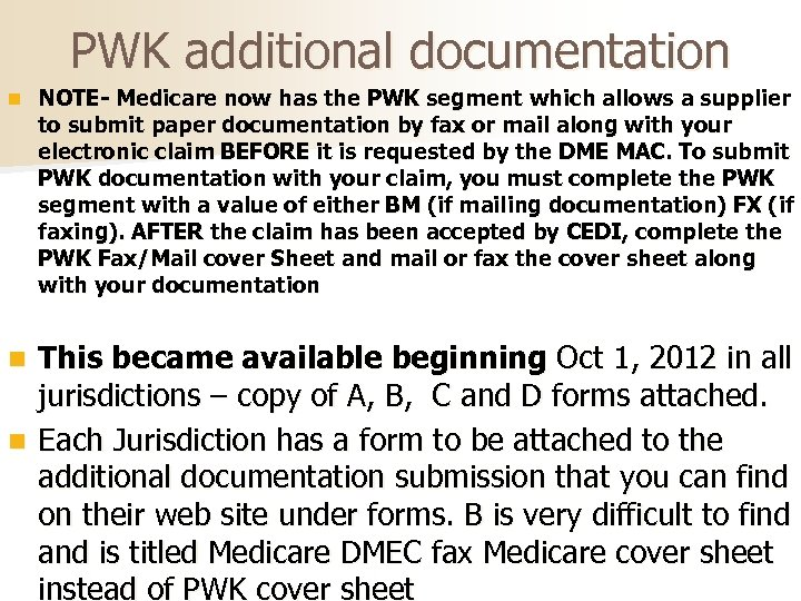 PWK additional documentation n NOTE- Medicare now has the PWK segment which allows a