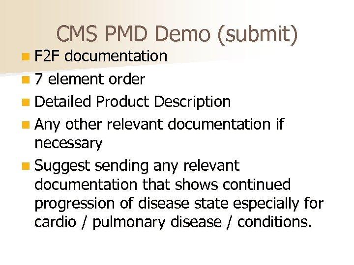 CMS PMD Demo (submit) n F 2 F documentation n 7 element order n