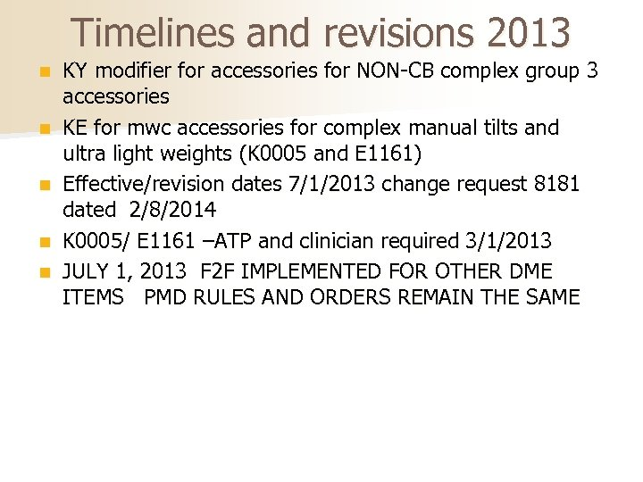 Timelines and revisions 2013 n n n KY modifier for accessories for NON-CB complex