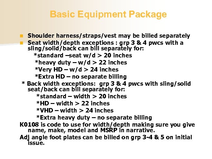 Basic Equipment Package Shoulder harness/straps/vest may be billed separately Seat width/depth exceptions : grp