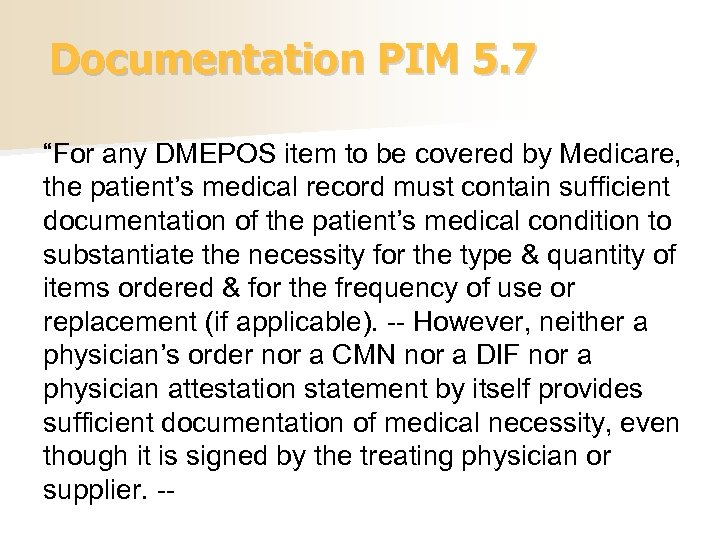 """Documentation PIM 5. 7 """"For any DMEPOS item to be covered by Medicare, the"""