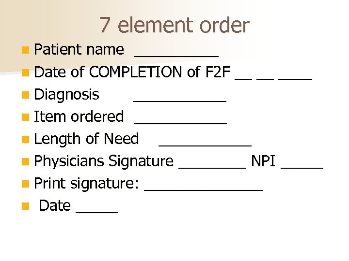 7 element order n Patient name _____ n Date of COMPLETION of F 2