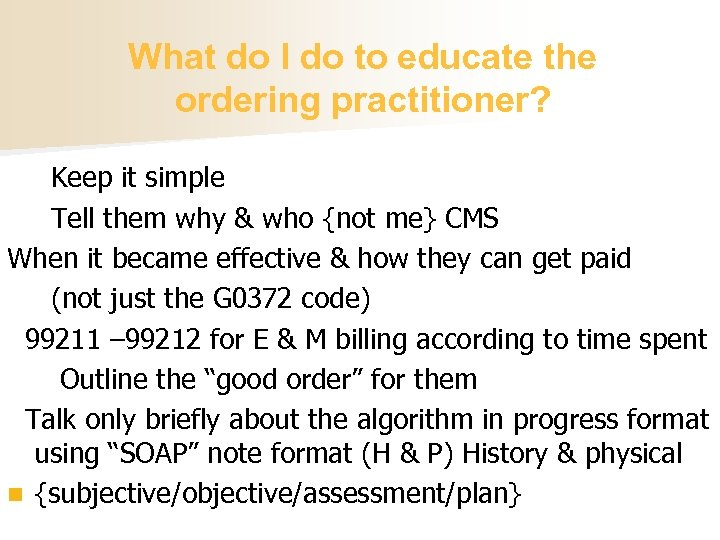 What do I do to educate the ordering practitioner? Keep it simple Tell them