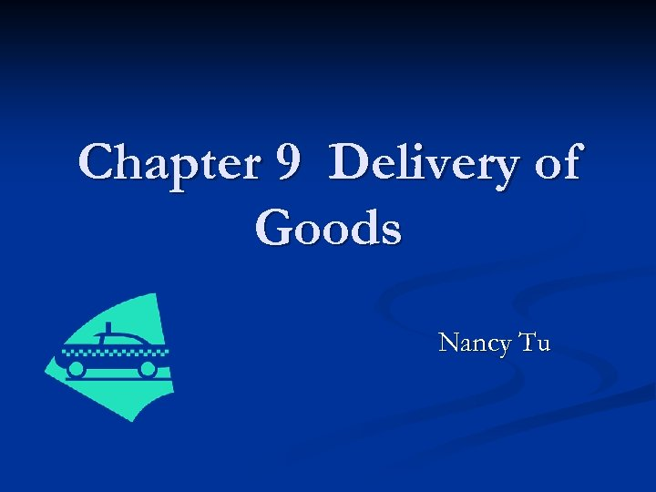 Chapter 9 Delivery of Goods Nancy Tu