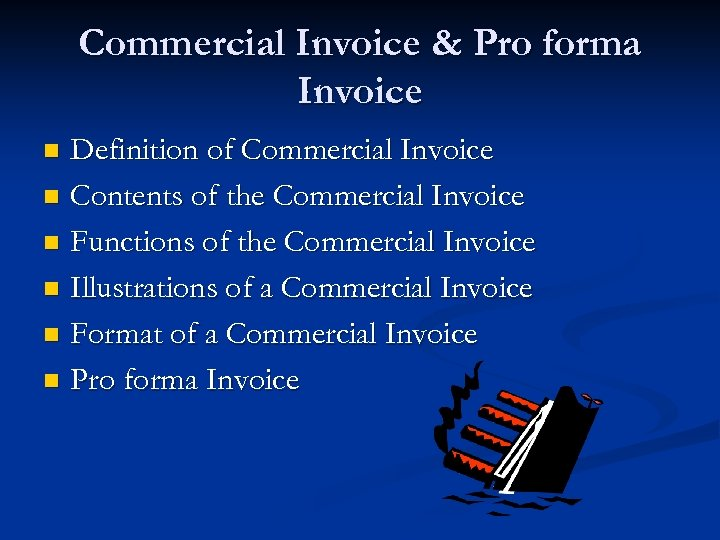 Commercial Invoice & Pro forma Invoice Definition of Commercial Invoice n Contents of the