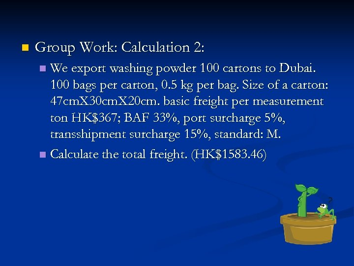 n Group Work: Calculation 2: We export washing powder 100 cartons to Dubai. 100