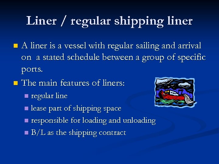 Liner / regular shipping liner A liner is a vessel with regular sailing and