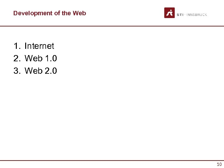 Development of the Web 1. Internet 2. Web 1. 0 3. Web 2. 0