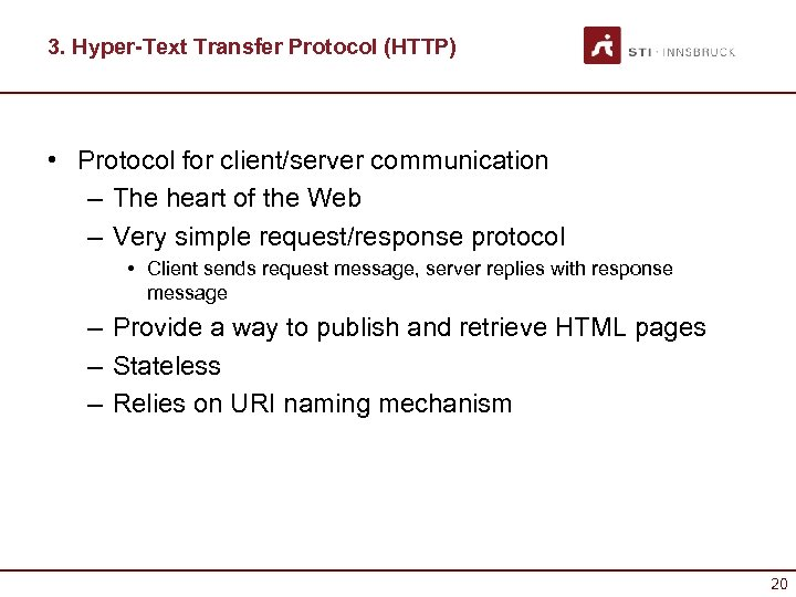 3. Hyper-Text Transfer Protocol (HTTP) • Protocol for client/server communication – The heart of