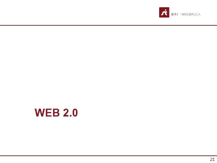 WEB 2. 0 21