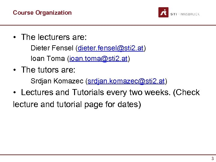 Course Organization • The lecturers are: Dieter Fensel (dieter. fensel@sti 2. at) Ioan Toma