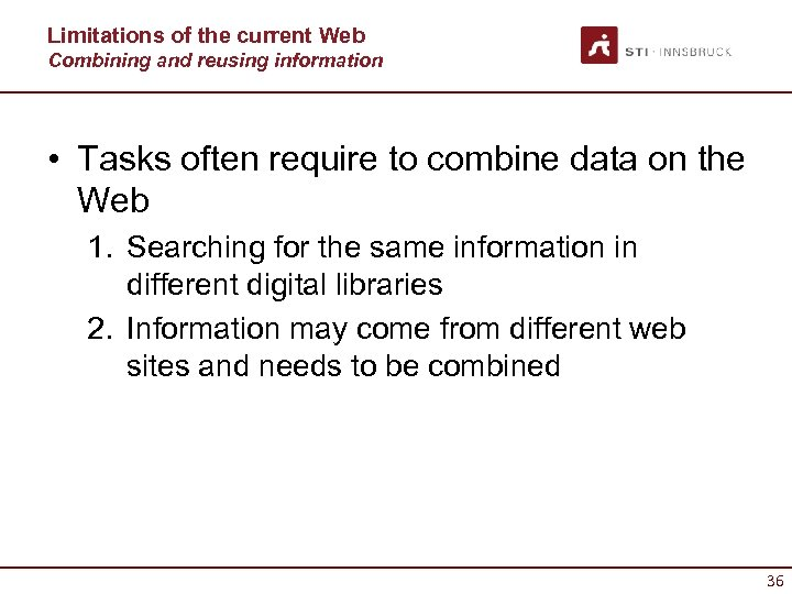 Limitations of the current Web Combining and reusing information • Tasks often require to