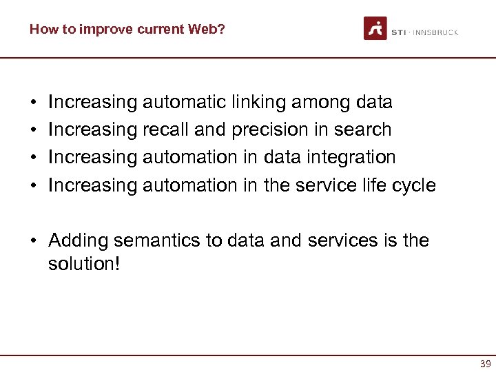How to improve current Web? • • Increasing automatic linking among data Increasing recall