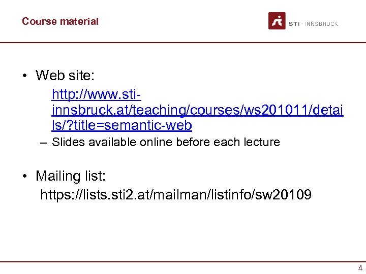 Course material • Web site: http: //www. stiinnsbruck. at/teaching/courses/ws 201011/detai ls/? title=semantic-web – Slides