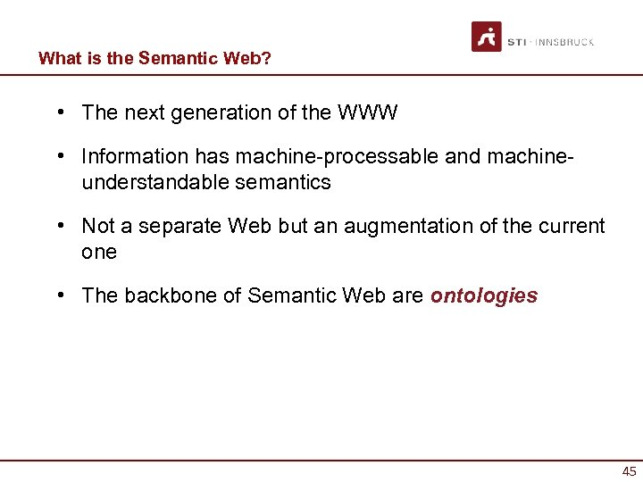 What is the Semantic Web? • The next generation of the WWW • Information