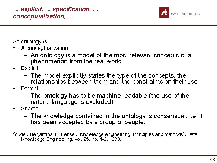 … explicit, … specification, … conceptualization, … An ontology is: • A conceptualization –
