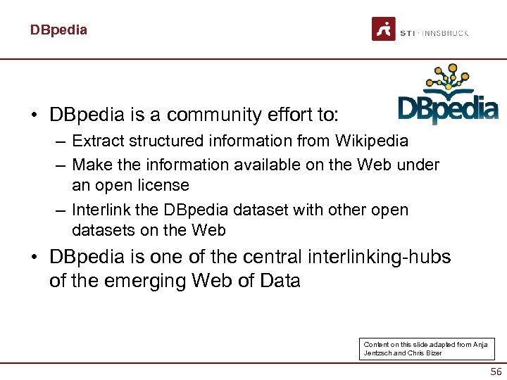 DBpedia • DBpedia is a community effort to: – Extract structured information from Wikipedia