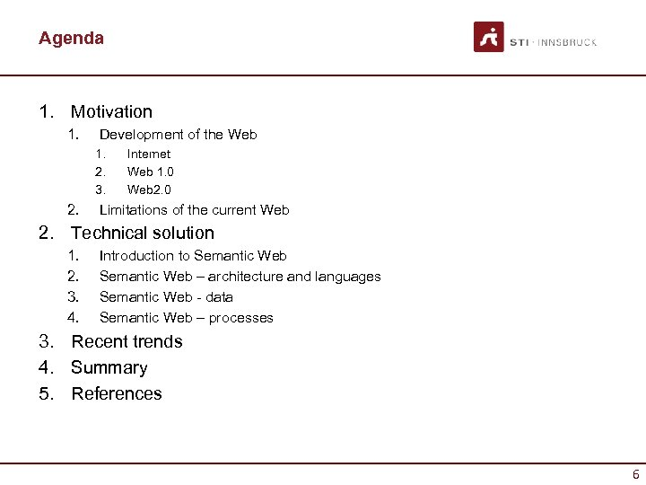 Agenda 1. Motivation 1. Development of the Web 1. 2. 3. 2. Internet Web