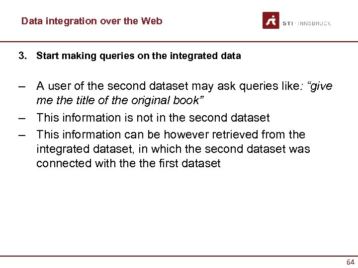 Data integration over the Web 3. Start making queries on the integrated data –