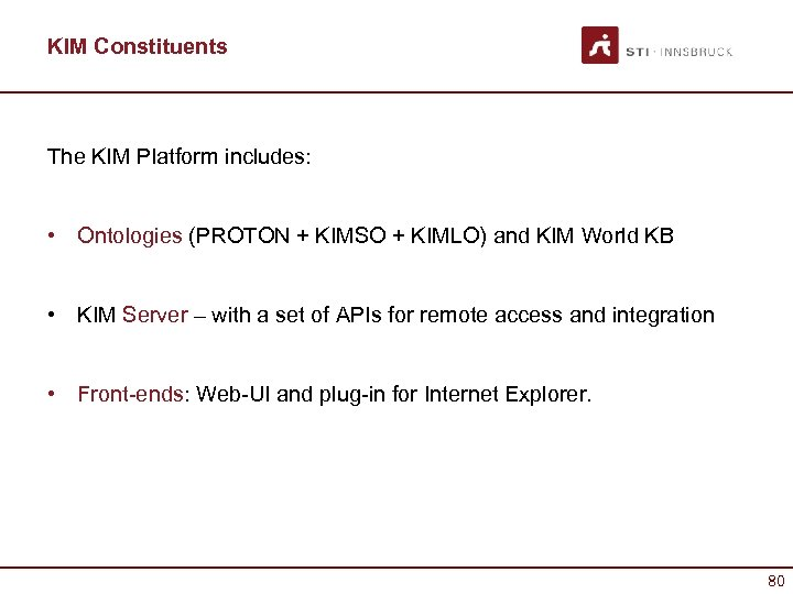 KIM Constituents The KIM Platform includes: • Ontologies (PROTON + KIMSO + KIMLO) and