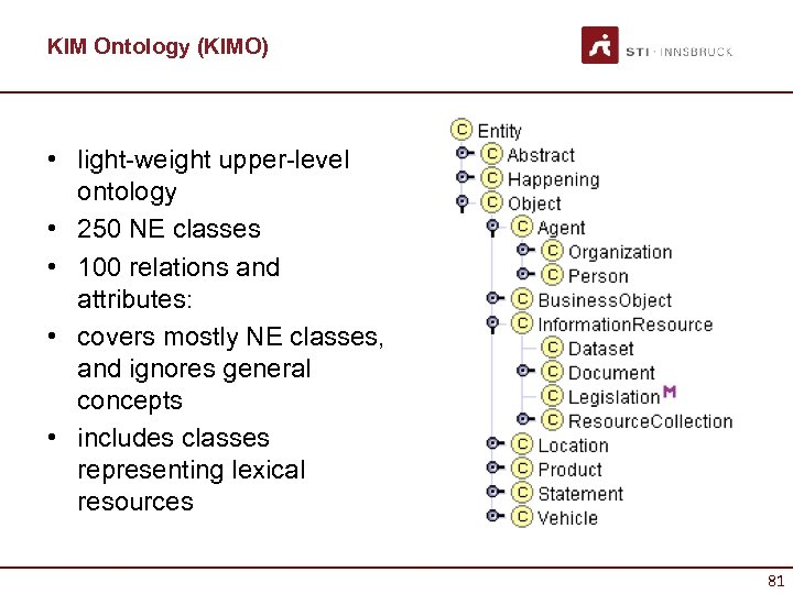 KIM Ontology (KIMO) • light-weight upper-level ontology • 250 NE classes • 100 relations