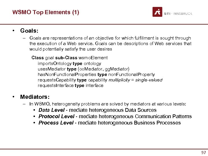 WSMO Top Elements (1) • Goals: – Goals are representations of an objective for
