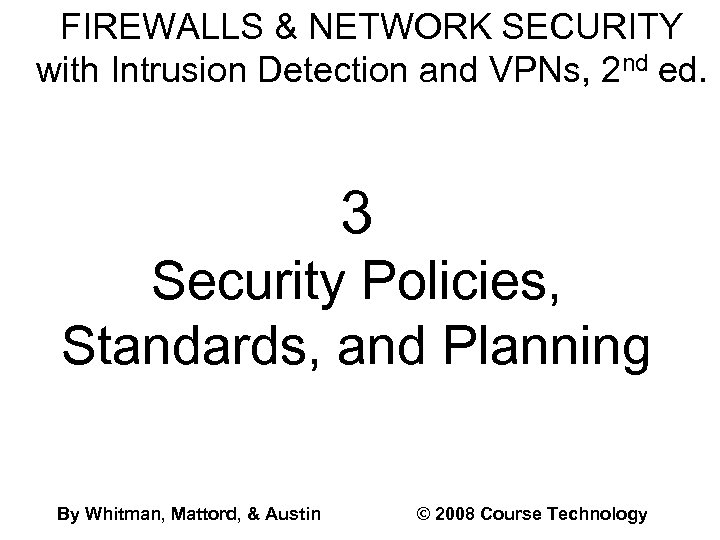 FIREWALLS & NETWORK SECURITY with Intrusion Detection and VPNs, 2 nd ed. 3 Security