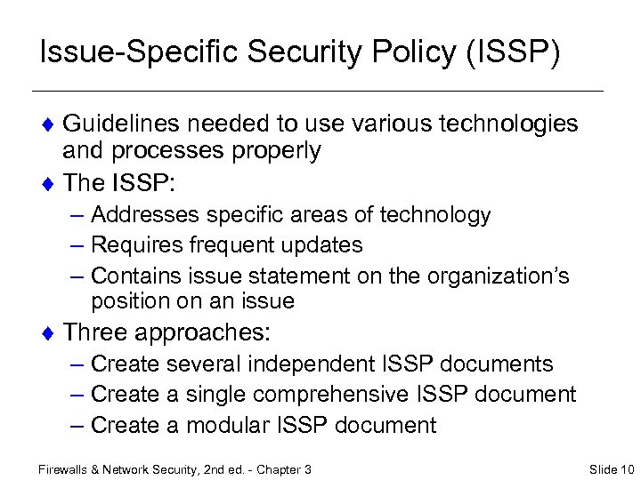 Issue-Specific Security Policy (ISSP) ¨ Guidelines needed to use various technologies and processes properly