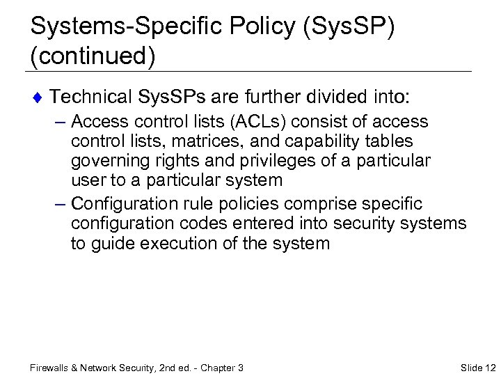 Systems-Specific Policy (Sys. SP) (continued) ¨ Technical Sys. SPs are further divided into: –
