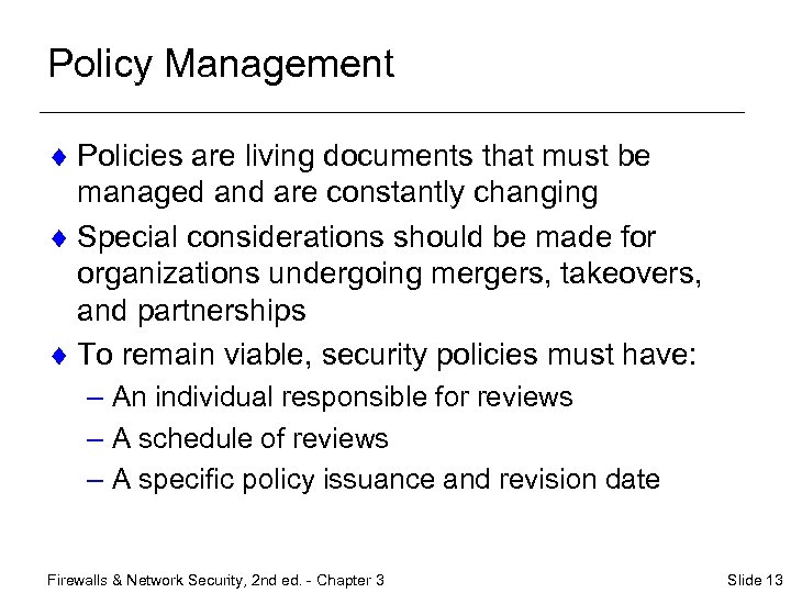 Policy Management ¨ Policies are living documents that must be managed and are constantly