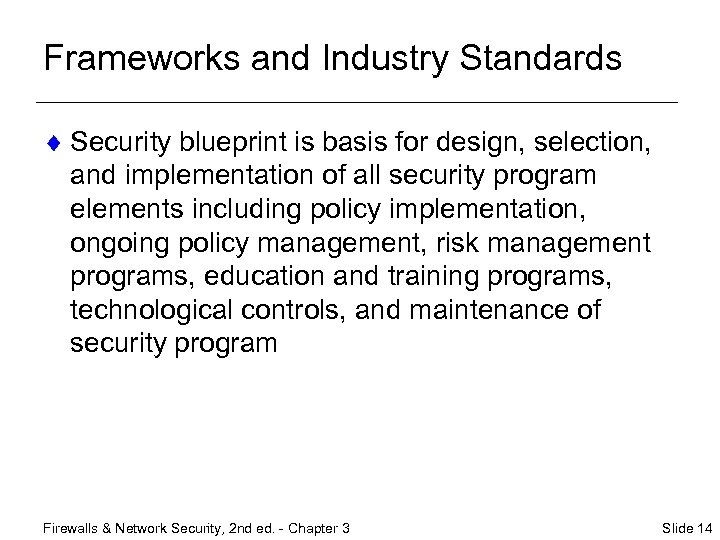 Frameworks and Industry Standards ¨ Security blueprint is basis for design, selection, and implementation