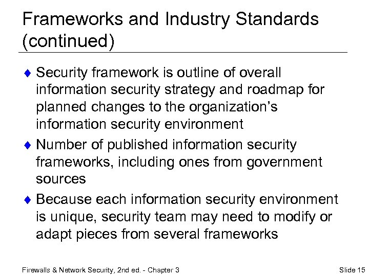 Frameworks and Industry Standards (continued) ¨ Security framework is outline of overall information security