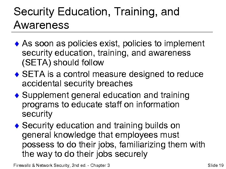 Security Education, Training, and Awareness ¨ As soon as policies exist, policies to implement