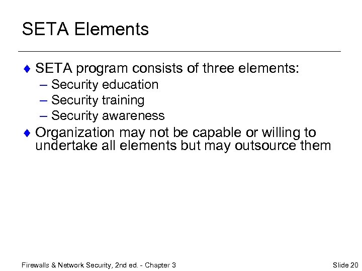 SETA Elements ¨ SETA program consists of three elements: – Security education – Security