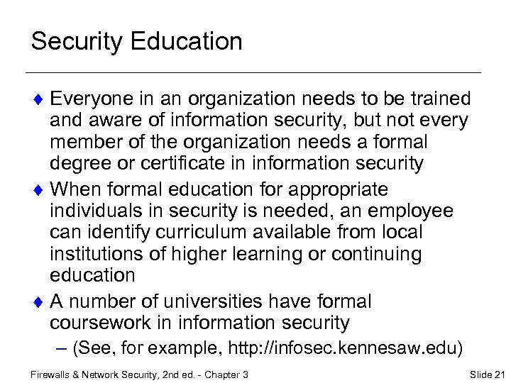 Security Education ¨ Everyone in an organization needs to be trained and aware of