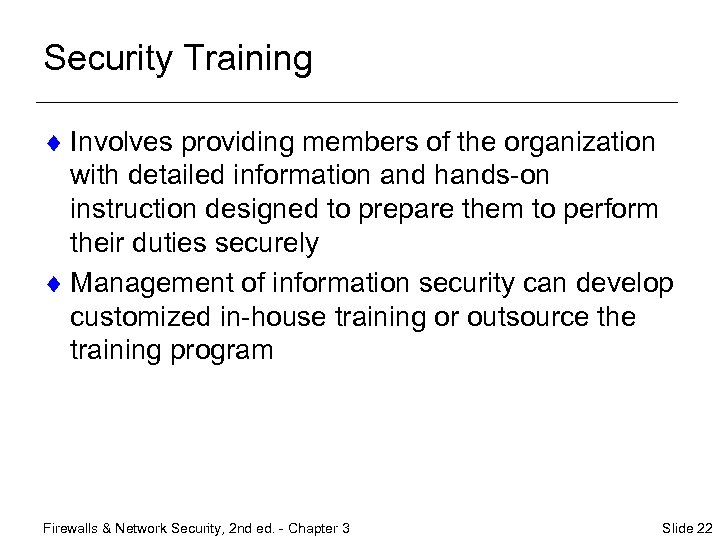 Security Training ¨ Involves providing members of the organization with detailed information and hands-on