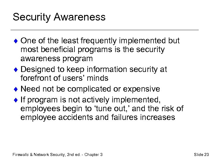 Security Awareness ¨ One of the least frequently implemented but most beneficial programs is