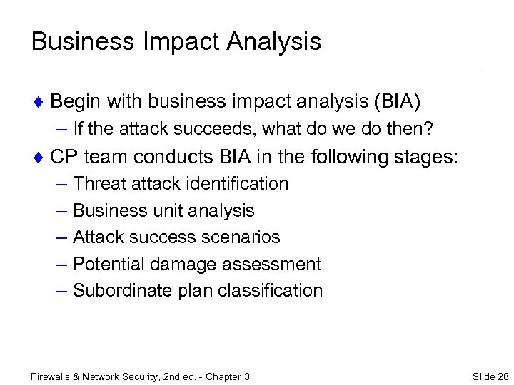 Business Impact Analysis ¨ Begin with business impact analysis (BIA) – If the attack