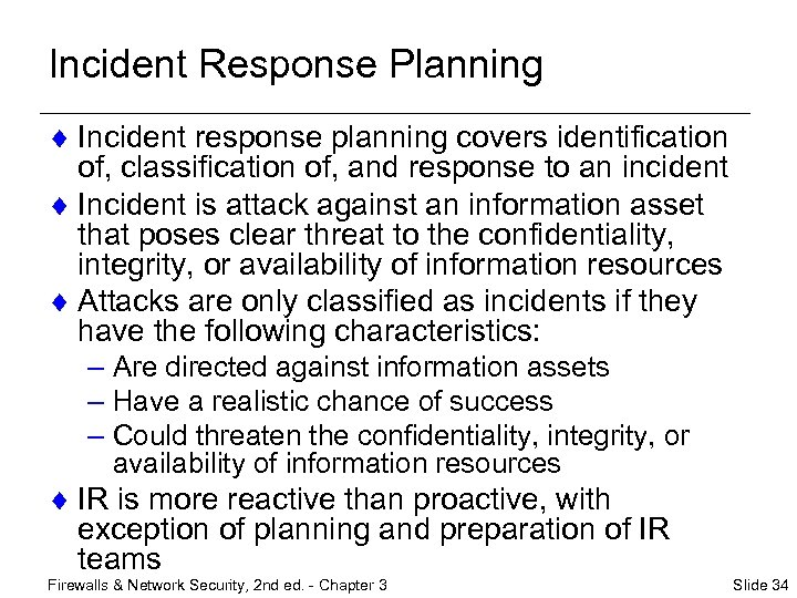 Incident Response Planning ¨ Incident response planning covers identification of, classification of, and response