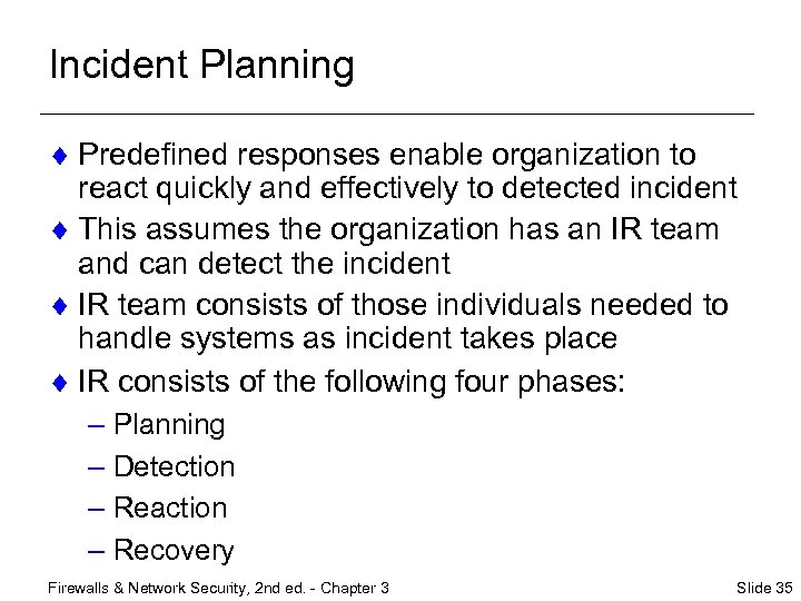Incident Planning ¨ Predefined responses enable organization to react quickly and effectively to detected
