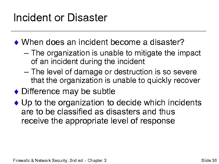 Incident or Disaster ¨ When does an incident become a disaster? – The organization
