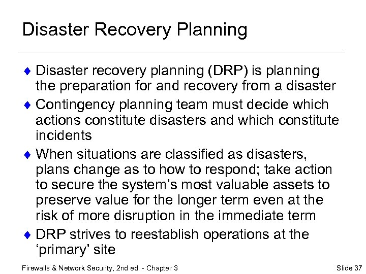 Disaster Recovery Planning ¨ Disaster recovery planning (DRP) is planning the preparation for and
