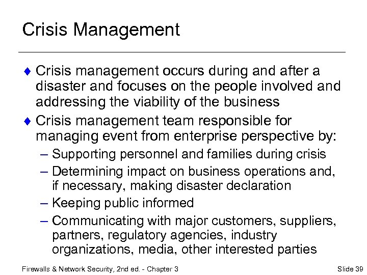 Crisis Management ¨ Crisis management occurs during and after a disaster and focuses on