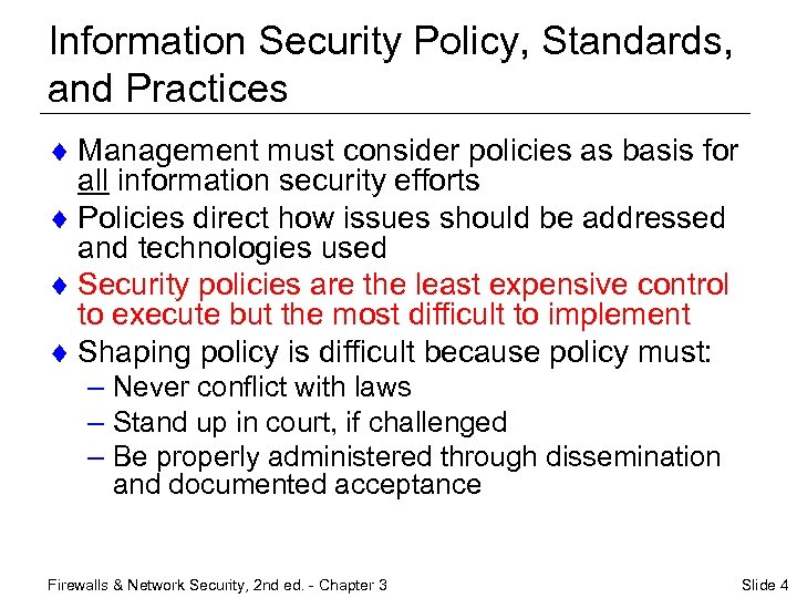 Information Security Policy, Standards, and Practices ¨ Management must consider policies as basis for