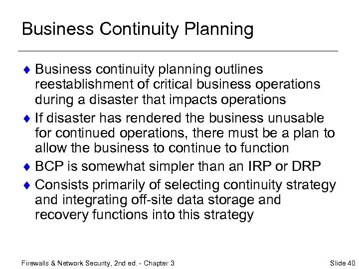 Business Continuity Planning ¨ Business continuity planning outlines reestablishment of critical business operations during