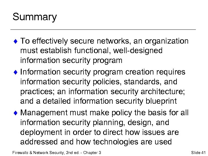 Summary ¨ To effectively secure networks, an organization must establish functional, well-designed information security