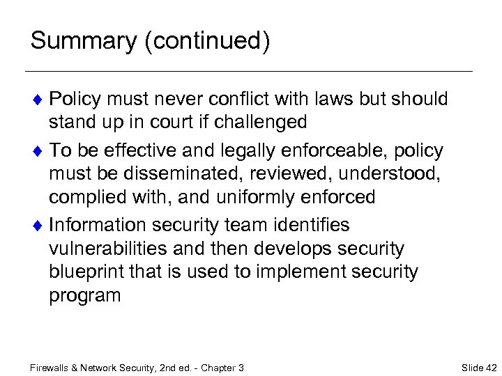 Summary (continued) ¨ Policy must never conflict with laws but should stand up in