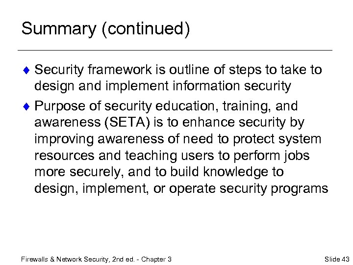 Summary (continued) ¨ Security framework is outline of steps to take to design and