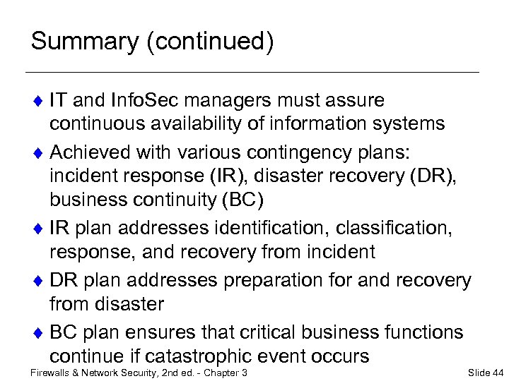 Summary (continued) ¨ IT and Info. Sec managers must assure continuous availability of information