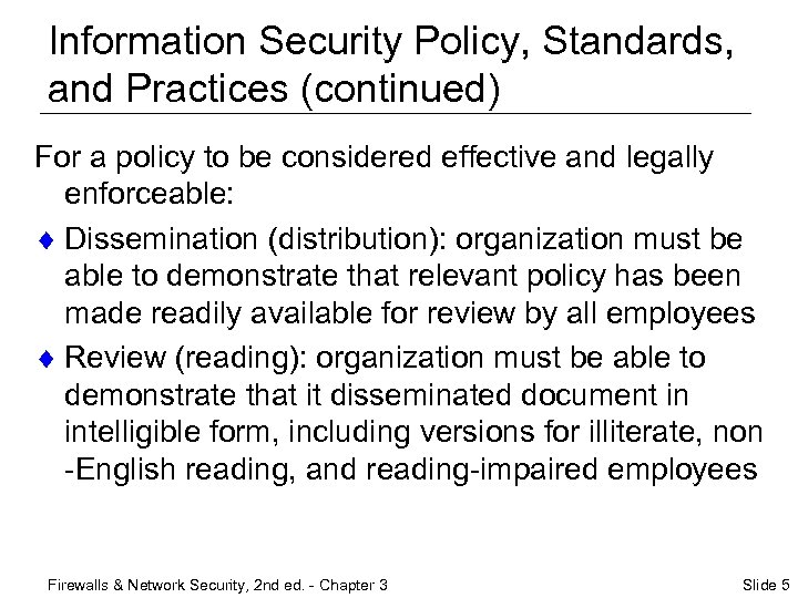 Information Security Policy, Standards, and Practices (continued) For a policy to be considered effective